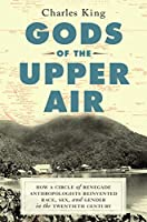 Gods of the Upper Air: How a Circle of Renegade Anthropologists Reinvented Race, Sex, and Gender in the Twentieth Century