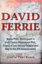 David Ferrie: Mafia Pilot, Participant in Anti-Castro Bioweapon Plot, Friend of Lee Harvey Oswald and Key to the JFK Assas...
