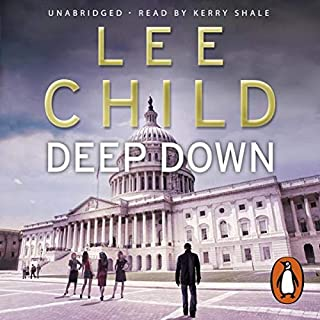 Deep Down     A Jack Reacher Short Story              By:                                                                                                                                 Lee Child                               Narrated by:                                                                                                                                 Kerry Shale                      Length: 1 hr and 19 mins     108 ratings     Overall 4.4