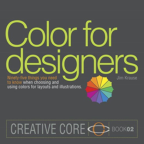 Color for Designers: Ninety-five things you need to know when choosing and using colors for layouts and illustrations (Creative Core Book 2) (English Edition)