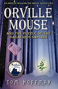 Orville Mouse and the Puzzle of the Sagacious Sapling (Orville Wellington Mouse Book 5) by [Tom Hoffman]