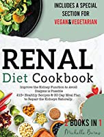 Renal Diet Cookbook: Improve the Kidney Function to Avoid Dialysis is Possible 215+ Healthy Recipes & 30-Day Meal Plan to Repair the Kidneys Naturally. Include a Special Section for Vegan & Vegetarian