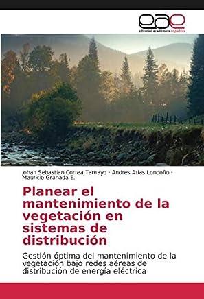 Planear el mantenimiento de la vegetación en sistemas de distribución: Gestión óptima del mantenimiento de