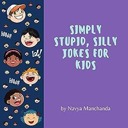 Simply Stupid, Silly Jokes For Kids by [Navya Manchanda]
