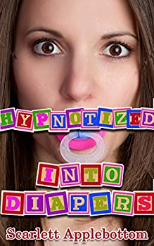 Hypnotized into Diapers  Tricked into Diapers Book 1