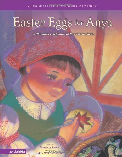 Easter Eggs for Anya: A Ukrainian Celebration of New Life in Christ (Traditions of Faith from Around the World) by Kroll, Virginia [Hardcover(2007/1/23)]