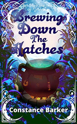 Brewing Down the Hatches (Ivy's Botany Shop Witch Cozy Mystery Series Book 6)