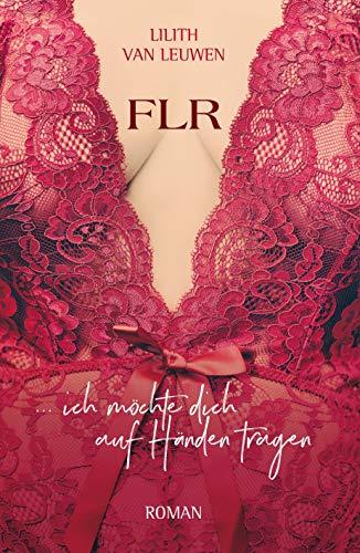 FLR: ... ich möchte dich auf Händen tragen (German Edition)