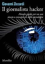 Scaricare Libri Il giornalista hacker: Piccola guida per un uso sicuro e consapevole della tecnologia PDF