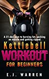 Kettlebell Workout for beginners: A 21-day plan to burning fat, packing on muscle and getting ripped. (English Edition)