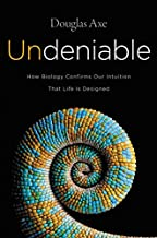 Undeniable: How Biology Confirms Our Intuition That Life Is Designed
