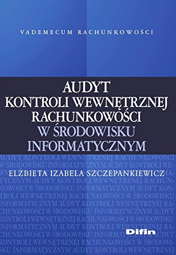 Audyt kontroli wewnętrznej rachunkowości w środowisku informatycznym