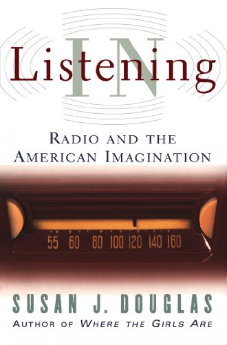 Listening In: Radio and the American Imagination (English Edition)