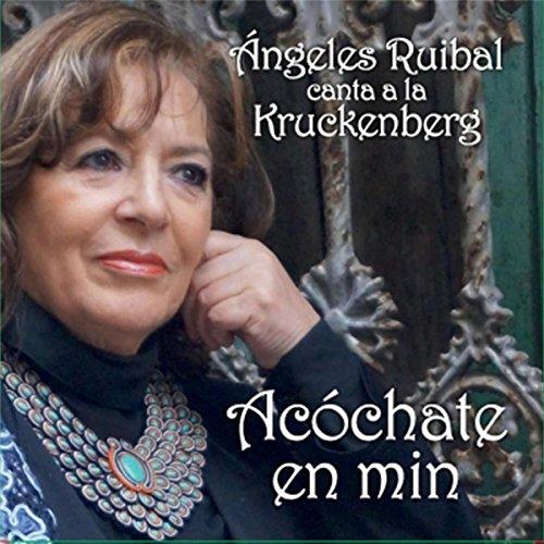 Angeles Ruibal Canta a la Kruckenberg: Acóchate en Min