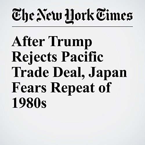 After Trump Rejects Pacific Trade Deal, Japan Fears Repeat of 1980s copertina