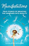 Manifestations: True Stories Of Bringing The Imagined Into Reality (English Edition)