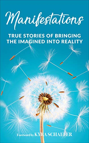 Manifestations: True Stories Of Bringing The Imagined Into Reality (Expansion)