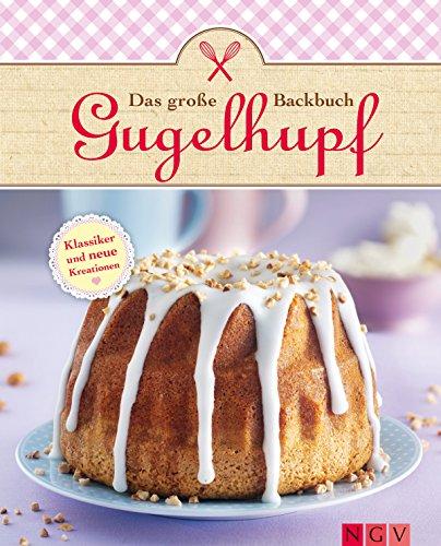 Das große Gugelhupf-Backbuch: Klassische Rezepte und neue Kreationen (Das große Backbuch)