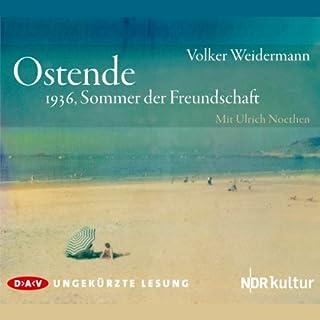 Ostende     1936, Sommer der Freundschaft              Autor:                                                                                                                                 Volker Weidermann                               Sprecher:                                                                                                                                 Ulrich Noethen                      Spieldauer: 4 Std. und 16 Min.     84 Bewertungen     Gesamt 4,5