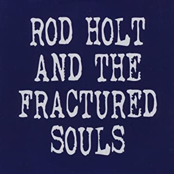 Rod Holt and the Fractured Souls
