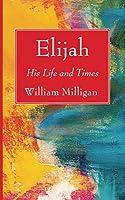 Elijah: His Life and Times