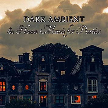 Dark Ambient & House Music for Parties
