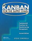 Kanban for the Supply Chain: Fundamental Practices for Manufacturing Management, Second Edition