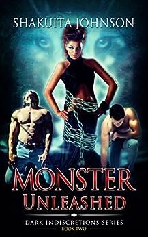 Dark Indiscretions: Monster Unleashed by [Shakuita Johnson]
