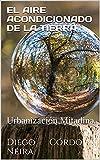 EL AIRE ACONDICIONADO DE LA TIERRA: Urbanización Mitadina