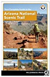 Your Complete Guide to the Arizona National Scenic Trail [Idioma Inglés]