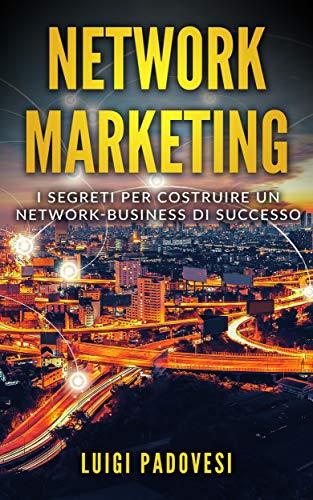 NETWORK MARKETING: I segreti per costruire un Network Business di successo