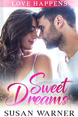 Sweet Dreams: A Sweet Small Town Romance (Love Happens Book 4) by [Susan Warner]