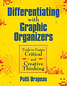 Differentiating with Graphic Organizers: Tools to Foster Critical and Creative Thinking by [Patti Drapeau]