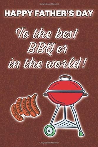 Happy Father's Day to the Best BBQ'er in the World!: Funny Father's Day Gift Notebook, Great Greeting Card Alternative for Dad