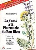 LA SANTE A LA PHARMACIE DU BON DIEU - CONSEILS PRATIQUES (DES PLANTES MEDICINALES) / LE BEST SELLER AUTRICHIEN.