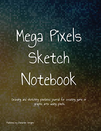 Mega Pixels Sketch Notebook: Drawing and sketching pixelated journal for creating game...