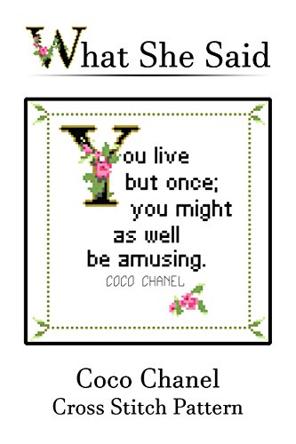 Coco Chanel Quote Cross Stitch Pattern No. 3: You live but once; you might as well be amusing. (English Edition)