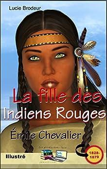 La fille des Indiens Rouges (Illustré) (French Edition) by [Émile Chevalier, Lucie Brodeur, Les productions luca]