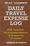 DAILY TRAVEL EXPENSE LOG: 6x9 Vehicle, Accommodation & Expense Tracker (Road Warrior)