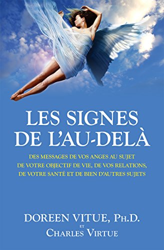 Les signes de l'Au-delà: Des messages de vos anges au sujet de votre objectif de vie, de vos relations, de votre santé et de bien d'autres sujets