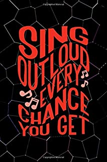 Sing Outloud Every Change You Get: Notebook Journal Composition Blank Lined Diary Notepad 120 Pages Paperback Black Textur...