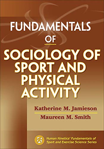 Compare Textbook Prices for Fundamentals of Sociology of Sport and Physical Activity Fundamentals of Sport/Exer Sci First Edition ISBN 9781450421027 by Jamieson, Katherine M.,Smith, Maureen M.