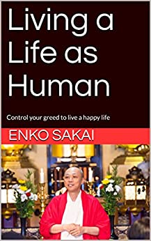 [ENKO SAKAI]のLiving a Life as Human: Control your greed to live a happy life (English Edition)