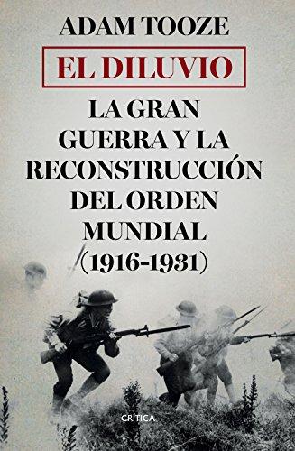El diluvio: La Gran Guerra y la reconstrucción del orden mundial (1916-1931)