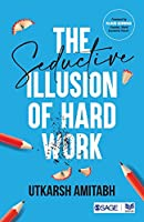 The Seductive Illusion of Hard Work