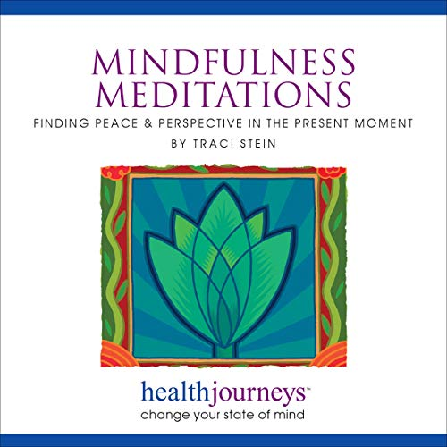 Mindfulness Meditations: Finding Peace & Perspective in the Present Moment - for Increasing Concentration, Emotional Resilience, Coping Mastery, and General Health audiobook cover art