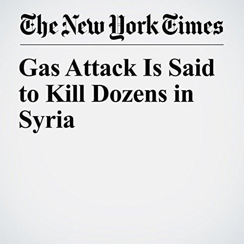 Gas Attack Is Said to Kill Dozens in Syria copertina