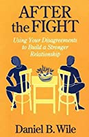 After the Fight: Using Your Disagreements to Build a Stronger Relationship by Daniel B. Wile(1995-09-22)