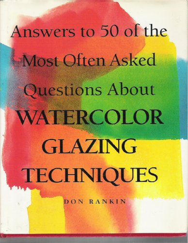 Answers to 50 of the Most Often Asked Questions About Watercolor Glazing Techniques