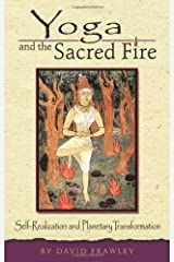 Yoga and the Sacred Fire: Self-Realization and Planetary Transformation Kindle Edition